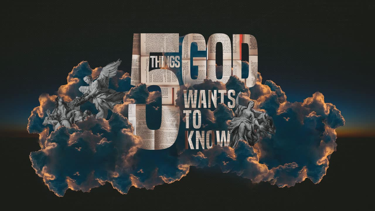 Five Things God Wants to Know