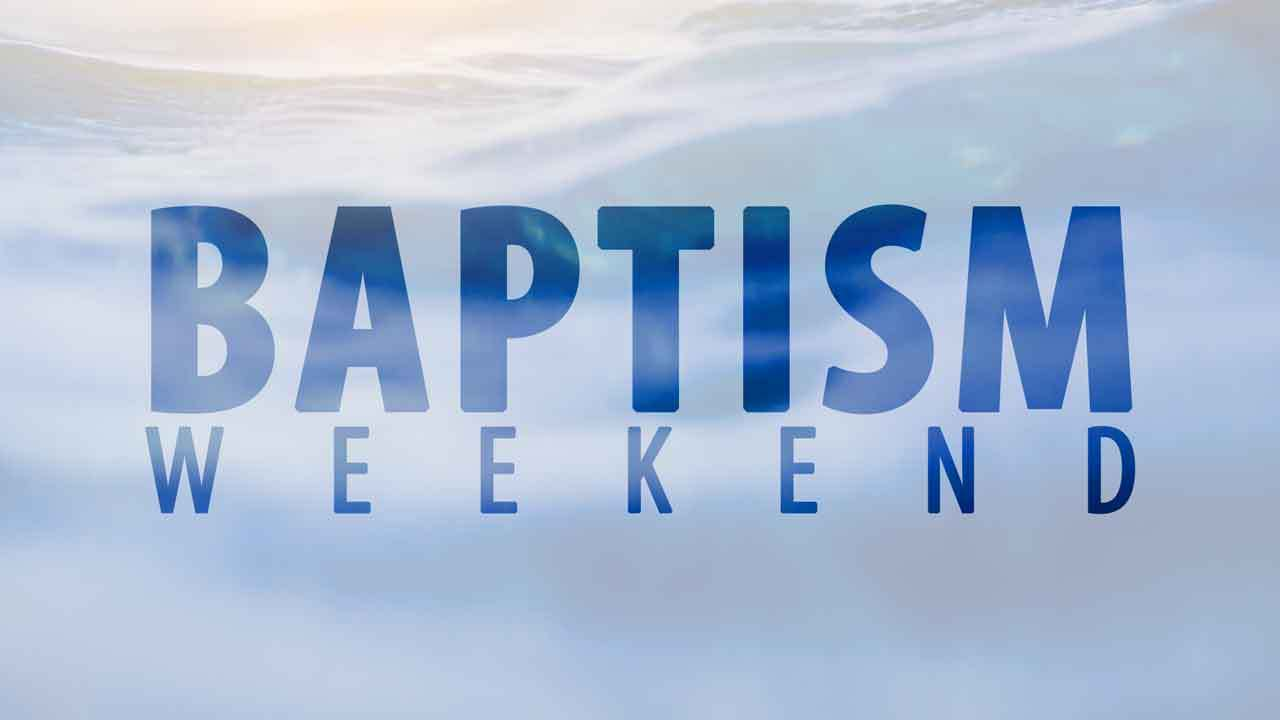 Baptism Weekends