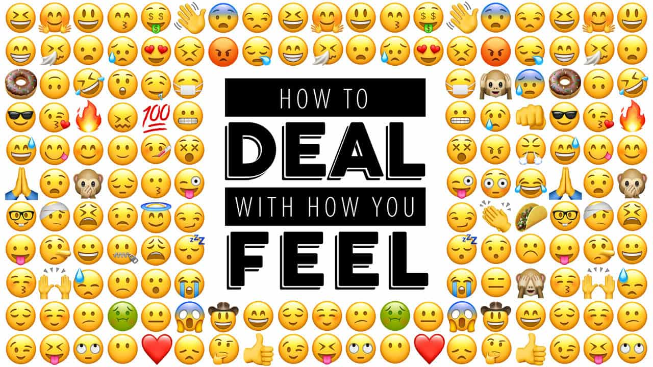 How To Deal With How You Feel