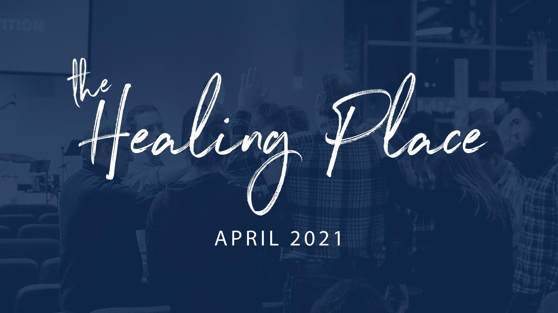 April 2021 Healing Place