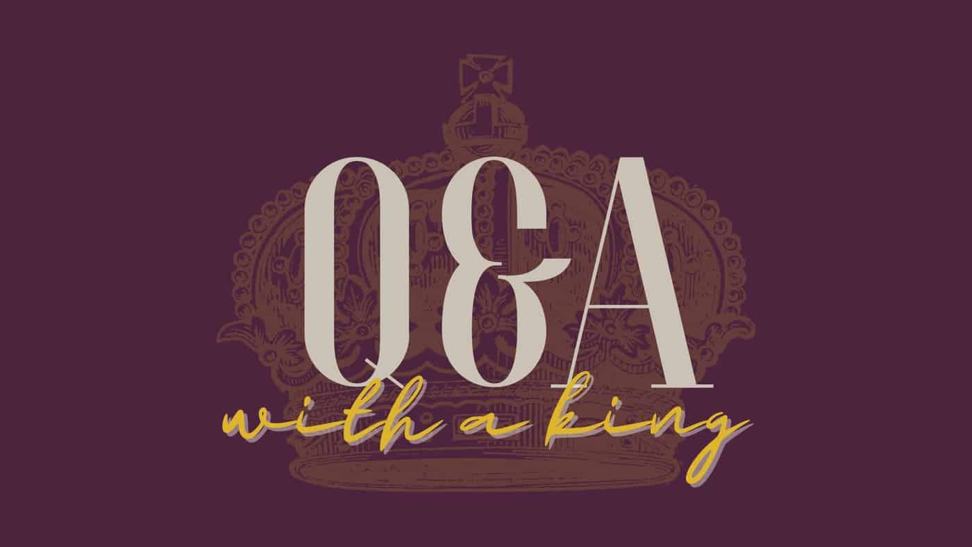 Q & A With a King